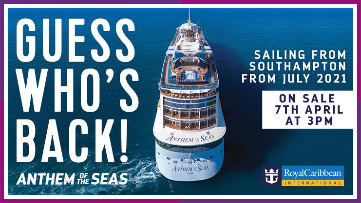 Anthem of the Seas, Summer 2021 UK Cruises On Sale 7 April
